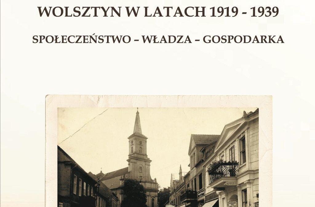 Wolsztyn w latach 1919-1939. Społeczeństwo-władza-gospodarka.