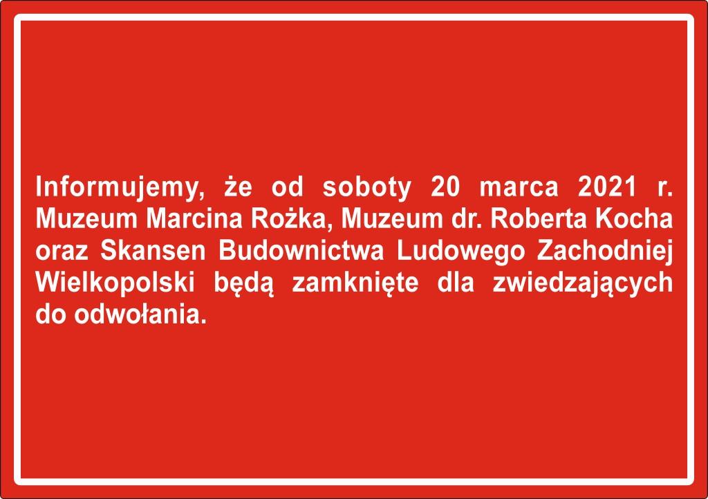 Informujemy, że od soboty 20 marca 2021 r Muzeum Marcina Rożka, Muzeum dr. Roberta Kocha, Skansen Budownictwa Ludowego Zachodniej Wielkopolski będą zamknięte dla zwiedzających do odwołania.